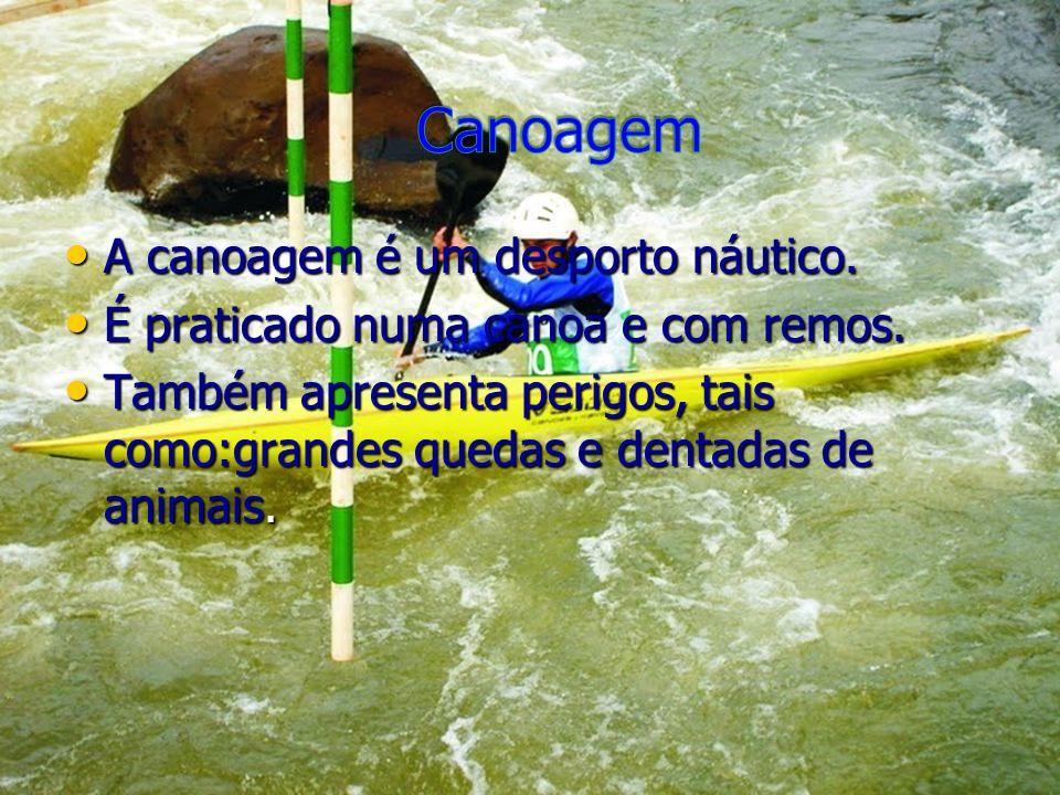 A canoagem é um desporto náutico. A canoagem é um desporto náutico. É praticado numa canoa e com remos. É praticado numa canoa e com remos. Também apr