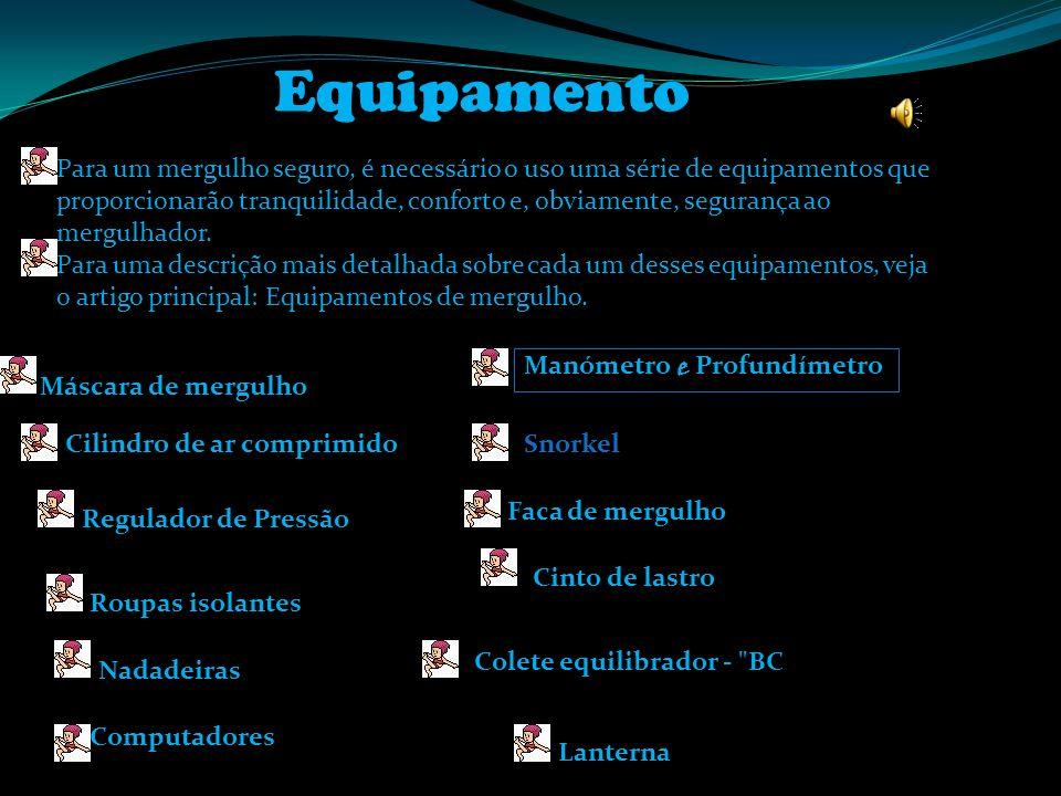 Existem três tipos de mergulho: livre, autónomo e o dependente ou semi-autónomo. O mergulho livre ou de apnéia é a modalidade em que o mergulhador não