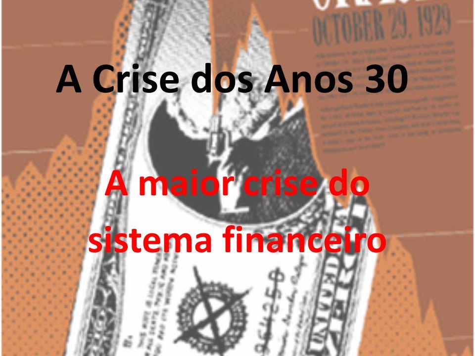 A Crise dos Anos 30 A maior crise do sistema financeiro