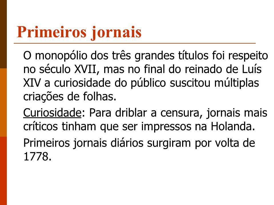 Primeiros jornais O monopólio dos três grandes títulos foi respeito no século XVII, mas no final do reinado de Luís XIV a curiosidade do público susci
