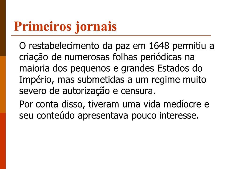 Primeiros jornais O restabelecimento da paz em 1648 permitiu a criação de numerosas folhas periódicas na maioria dos pequenos e grandes Estados do Imp