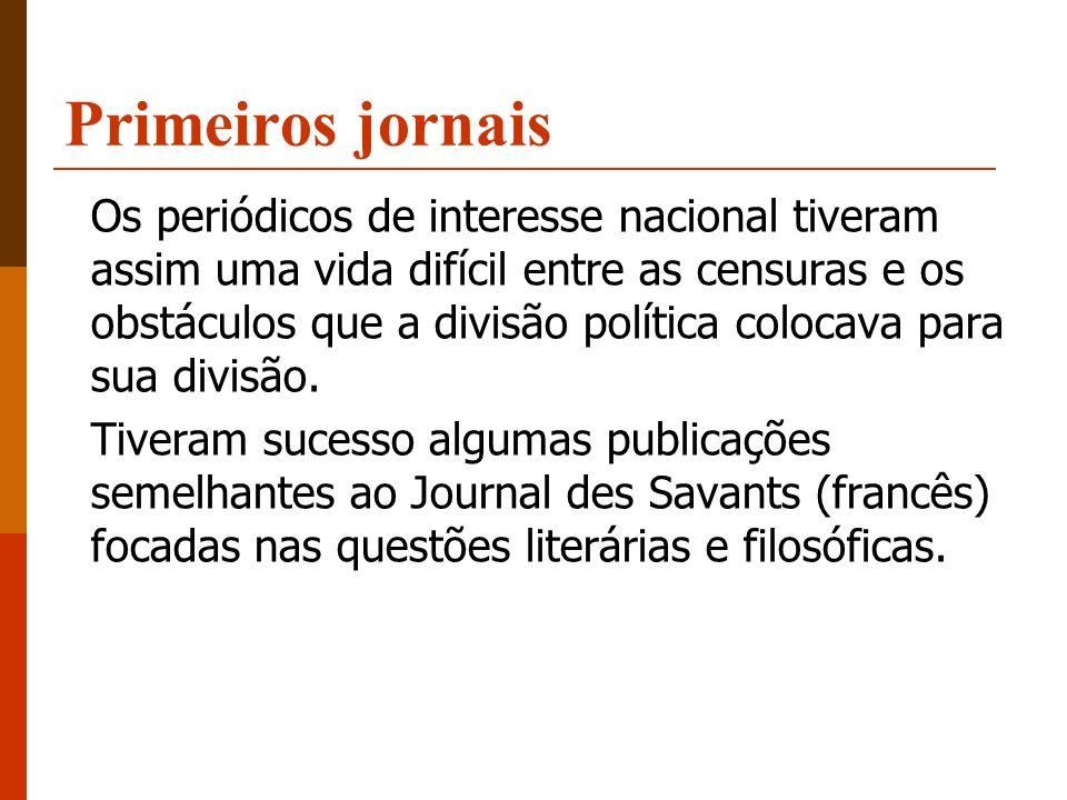 Primeiros jornais Os periódicos de interesse nacional tiveram assim uma vida difícil entre as censuras e os obstáculos que a divisão política colocava