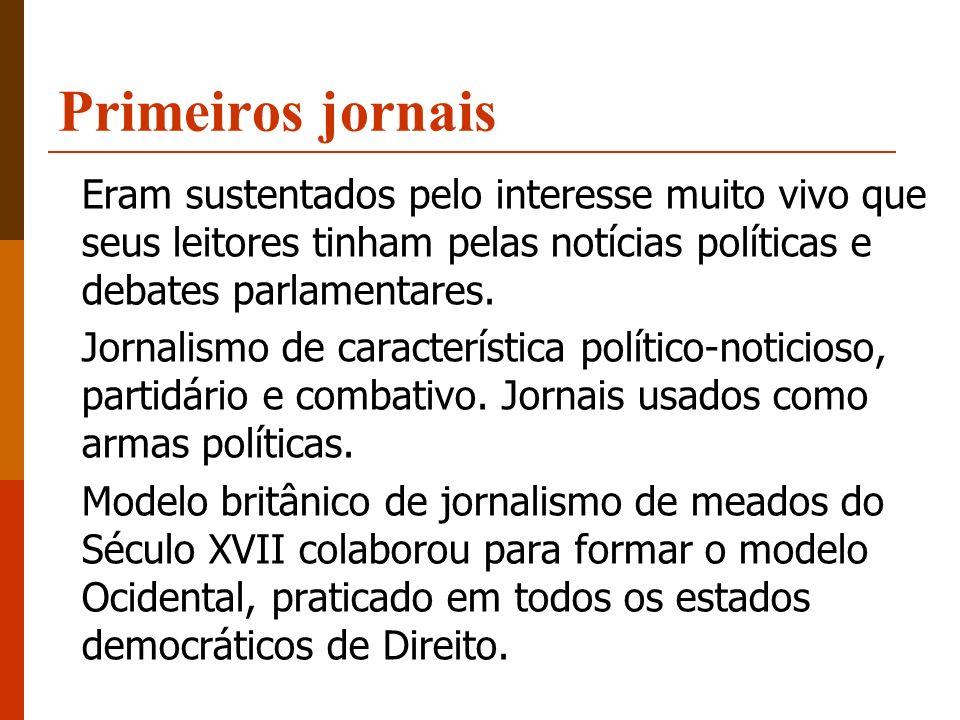 Primeiros jornais Eram sustentados pelo interesse muito vivo que seus leitores tinham pelas notícias políticas e debates parlamentares. Jornalismo de