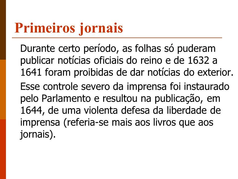 Primeiros jornais Durante certo período, as folhas só puderam publicar notícias oficiais do reino e de 1632 a 1641 foram proibidas de dar notícias do