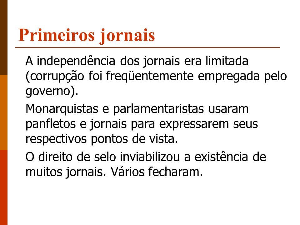 Primeiros jornais A independência dos jornais era limitada (corrupção foi freqüentemente empregada pelo governo). Monarquistas e parlamentaristas usar