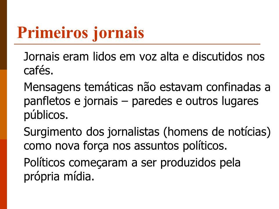 Primeiros jornais Jornais eram lidos em voz alta e discutidos nos cafés. Mensagens temáticas não estavam confinadas a panfletos e jornais – paredes e