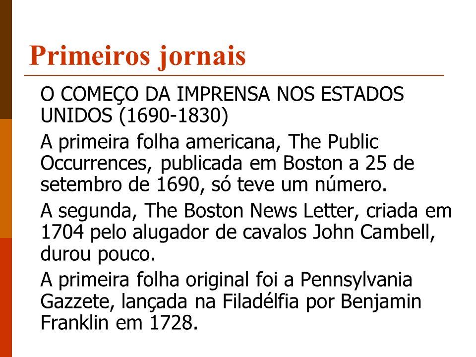 Primeiros jornais O COMEÇO DA IMPRENSA NOS ESTADOS UNIDOS (1690-1830) A primeira folha americana, The Public Occurrences, publicada em Boston a 25 de