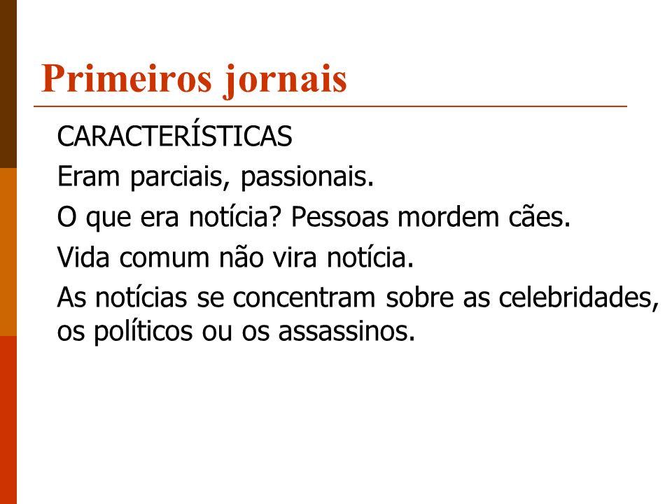 Primeiros jornais A independência dos jornais era limitada (corrupção foi freqüentemente empregada pelo governo).