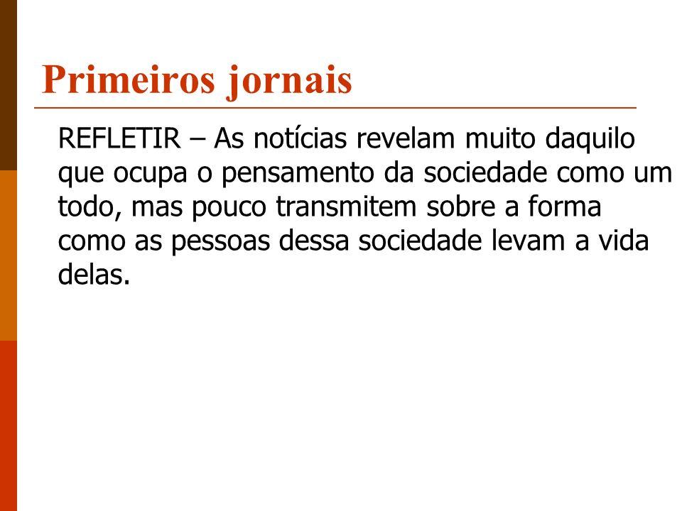 Primeiros jornais PRIMEIROS JORNAIS Essas características são preservadas quando surgem os primeiros jornais.