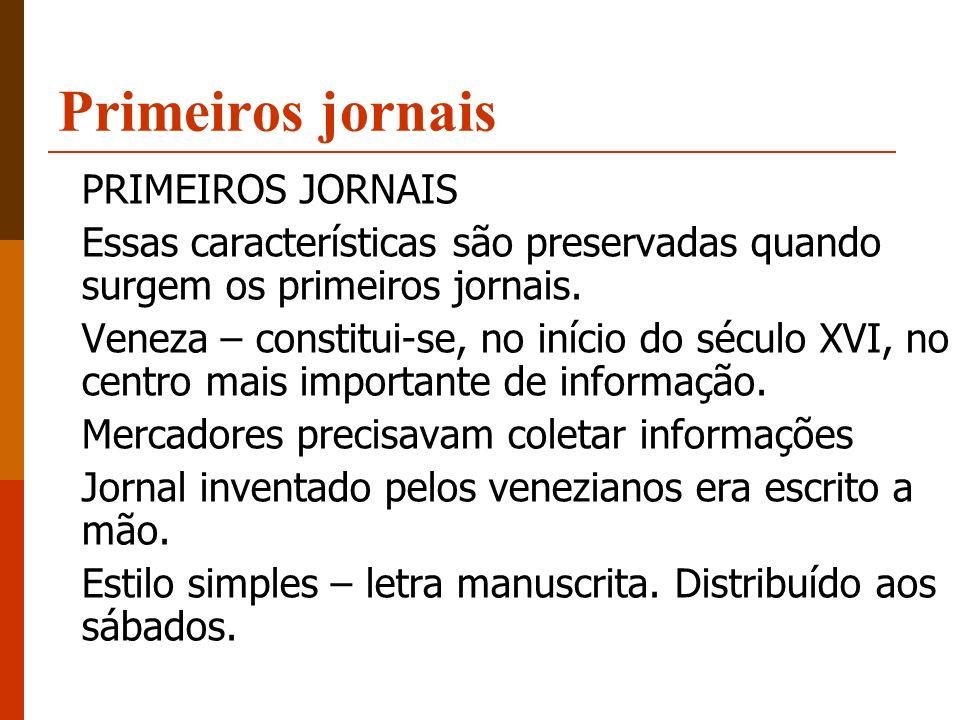 Primeiros jornais PRIMEIROS JORNAIS Essas características são preservadas quando surgem os primeiros jornais. Veneza – constitui-se, no início do sécu