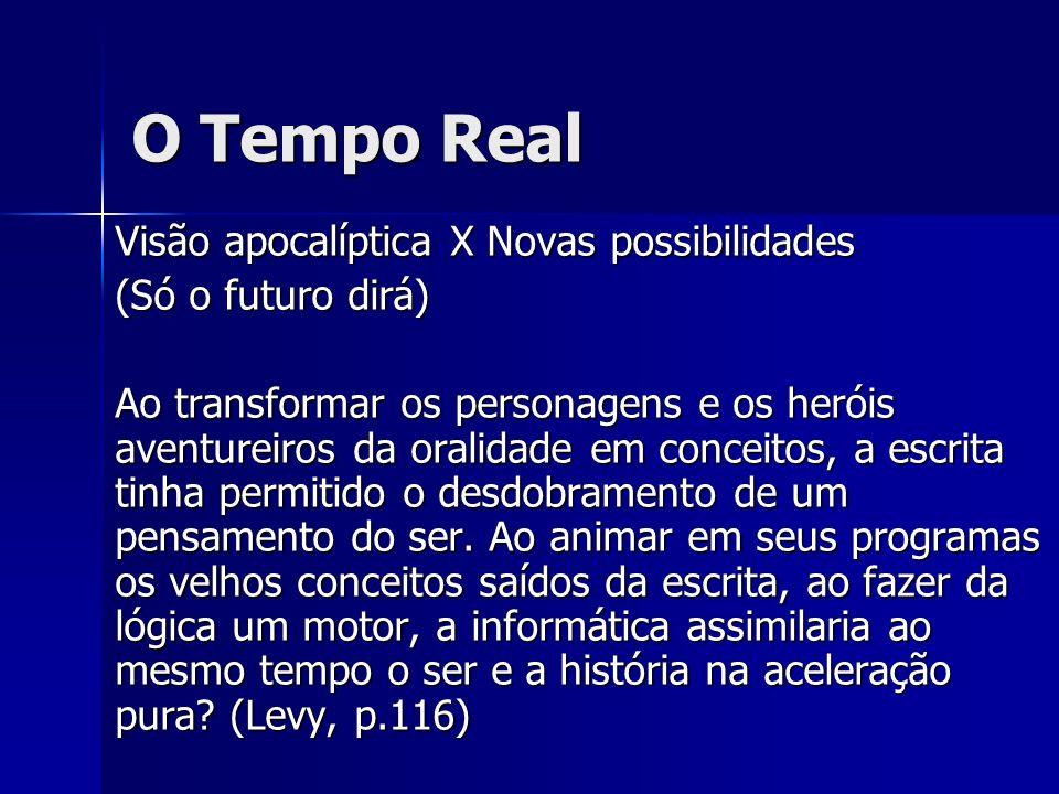 O Tempo Real Visão apocalíptica X Novas possibilidades (Só o futuro dirá) Ao transformar os personagens e os heróis aventureiros da oralidade em conce