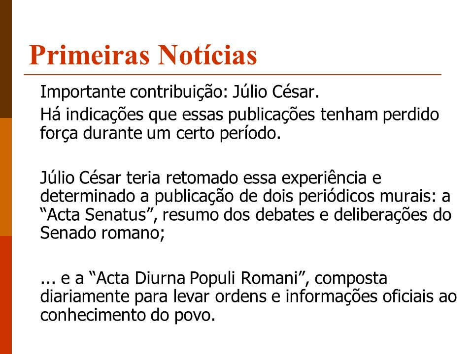 Primeiras Notícias Importante contribuição: Júlio César. Há indicações que essas publicações tenham perdido força durante um certo período. Júlio Césa