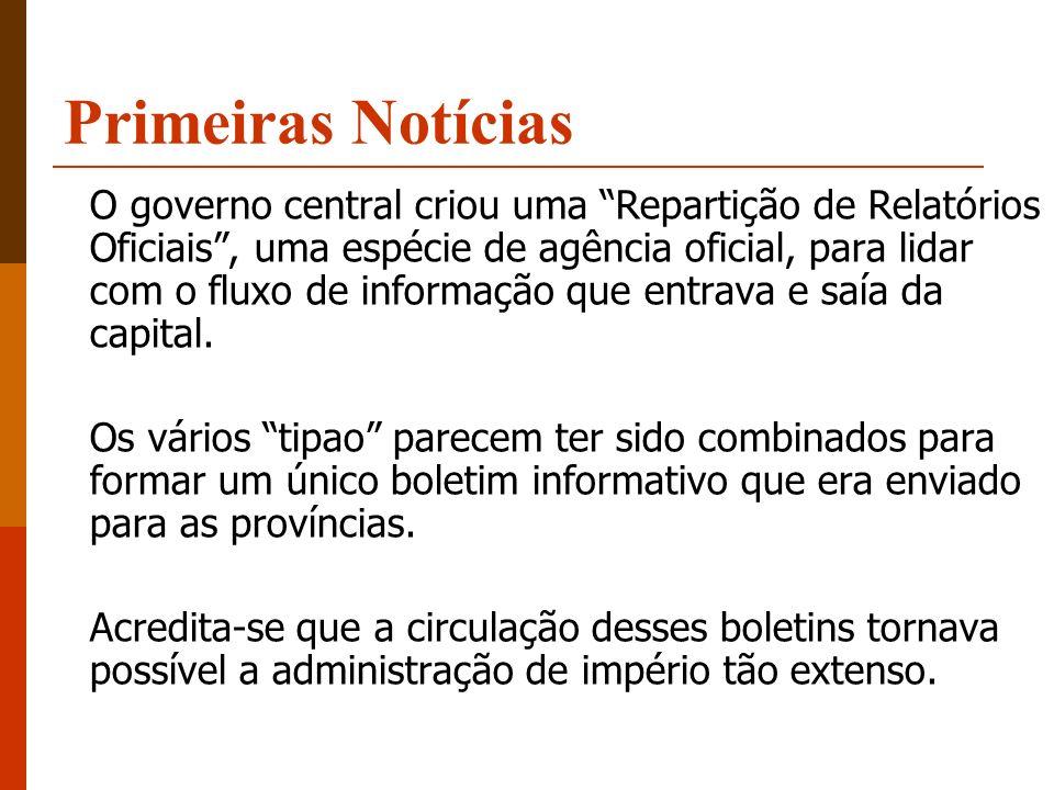 Primeiras Notícias O governo central criou uma Repartição de Relatórios Oficiais, uma espécie de agência oficial, para lidar com o fluxo de informação