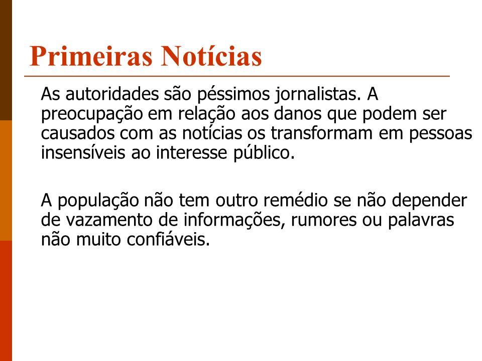 Primeiras Notícias As autoridades são péssimos jornalistas. A preocupação em relação aos danos que podem ser causados com as notícias os transformam e