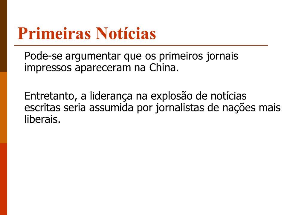 Primeiras Notícias Pode-se argumentar que os primeiros jornais impressos apareceram na China. Entretanto, a liderança na explosão de notícias escritas