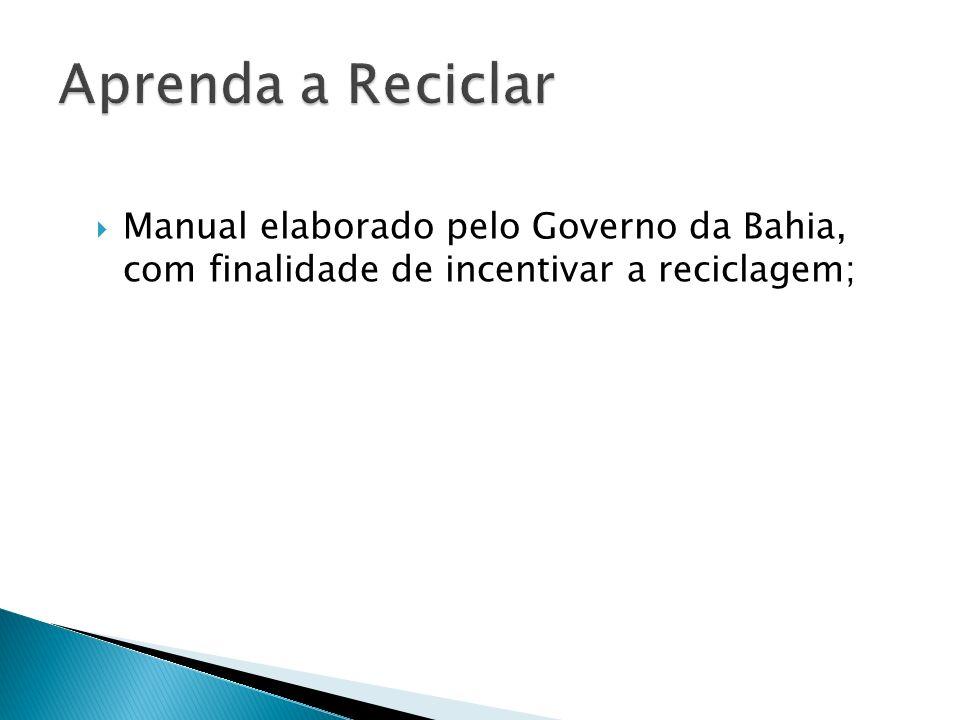 Manual elaborado pelo Governo da Bahia, com finalidade de incentivar a reciclagem;