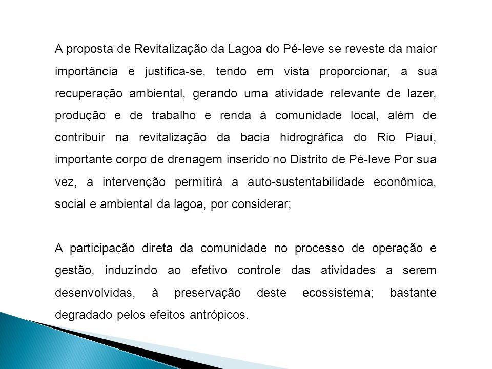 A proposta de Revitalização da Lagoa do Pé-leve se reveste da maior importância e justifica-se, tendo em vista proporcionar, a sua recuperação ambient