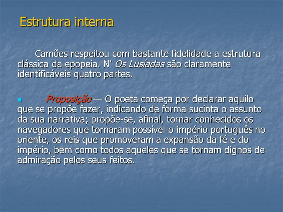 Estrutura interna Camões respeitou com bastante fidelidade a estrutura clássica da epopeia. N Os Lusíadas são claramente identificáveis quatro partes.