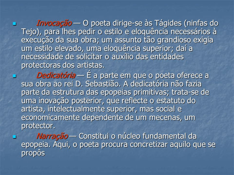 Invocação O poeta dirige-se às Tágides (ninfas do Tejo), para lhes pedir o estilo e eloquência necessários à execução da sua obra; um assunto tão gran