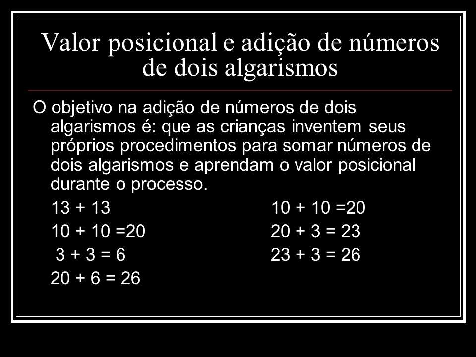 Valor posicional e adição de números de dois algarismos O objetivo na adição de números de dois algarismos é: que as crianças inventem seus próprios p