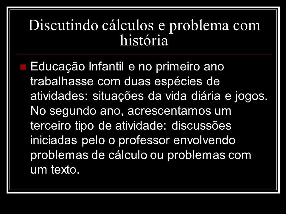 Discutindo cálculos e problema com história Educação Infantil e no primeiro ano trabalhasse com duas espécies de atividades: situações da vida diária
