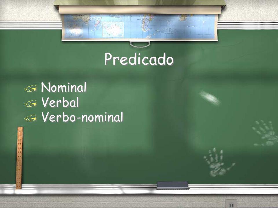 Predicado / Nominal / Verbal / Verbo-nominal / Nominal / Verbal / Verbo-nominal
