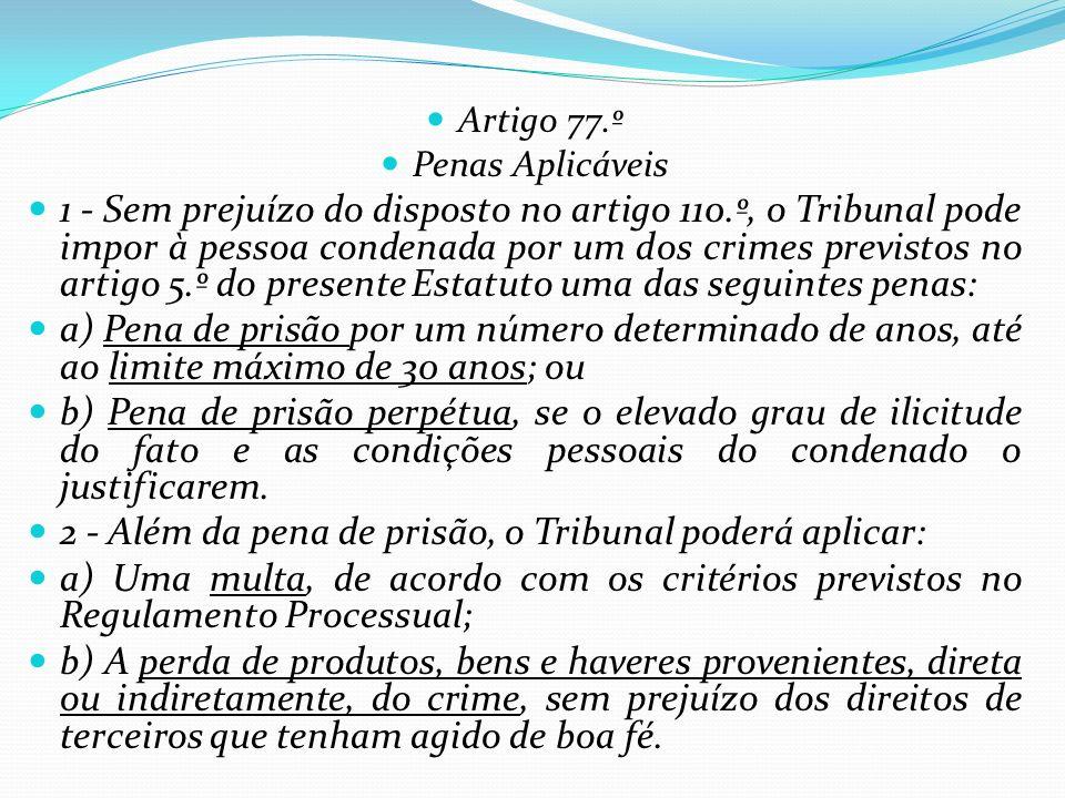 Artigo 77.º Penas Aplicáveis 1 - Sem prejuízo do disposto no artigo 110.º, o Tribunal pode impor à pessoa condenada por um dos crimes previstos no art