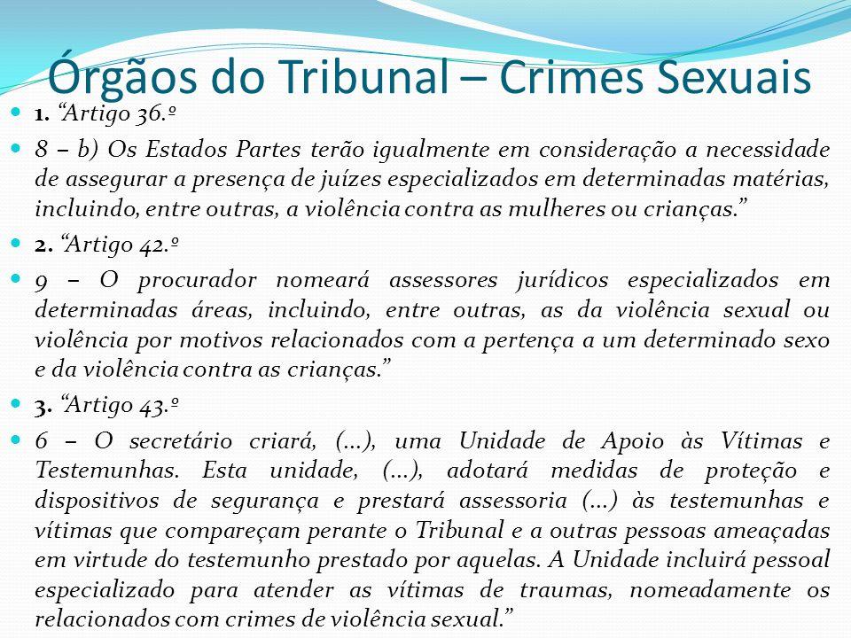 Órgãos do Tribunal – Crimes Sexuais 1. Artigo 36.º 8 – b) Os Estados Partes terão igualmente em consideração a necessidade de assegurar a presença de