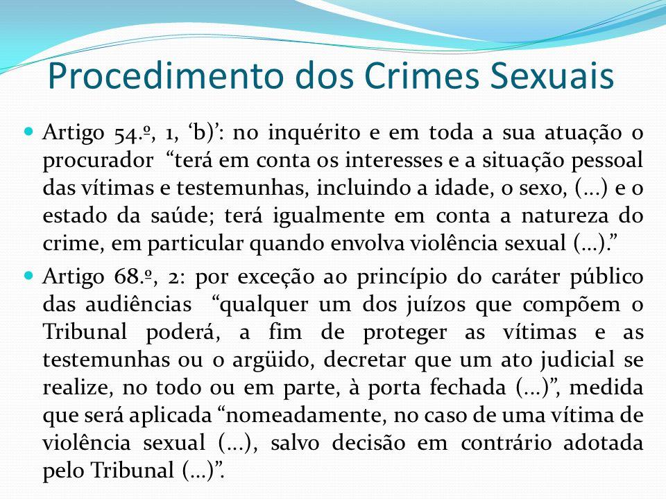 Procedimento dos Crimes Sexuais Artigo 54.º, 1, b): no inquérito e em toda a sua atuação o procurador terá em conta os interesses e a situação pessoal