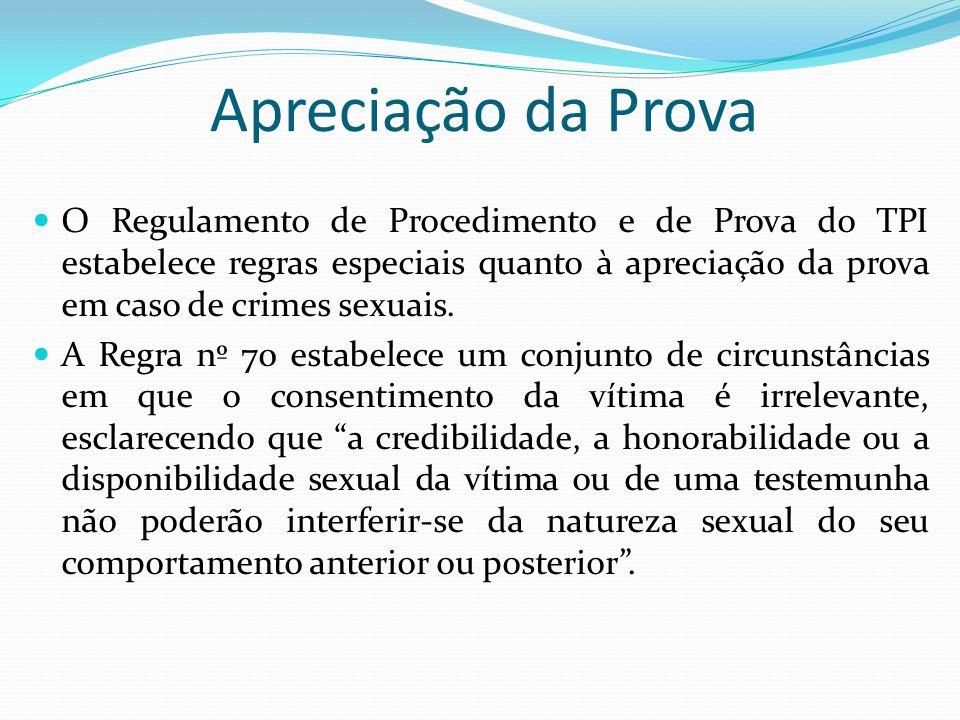 Apreciação da Prova O Regulamento de Procedimento e de Prova do TPI estabelece regras especiais quanto à apreciação da prova em caso de crimes sexuais