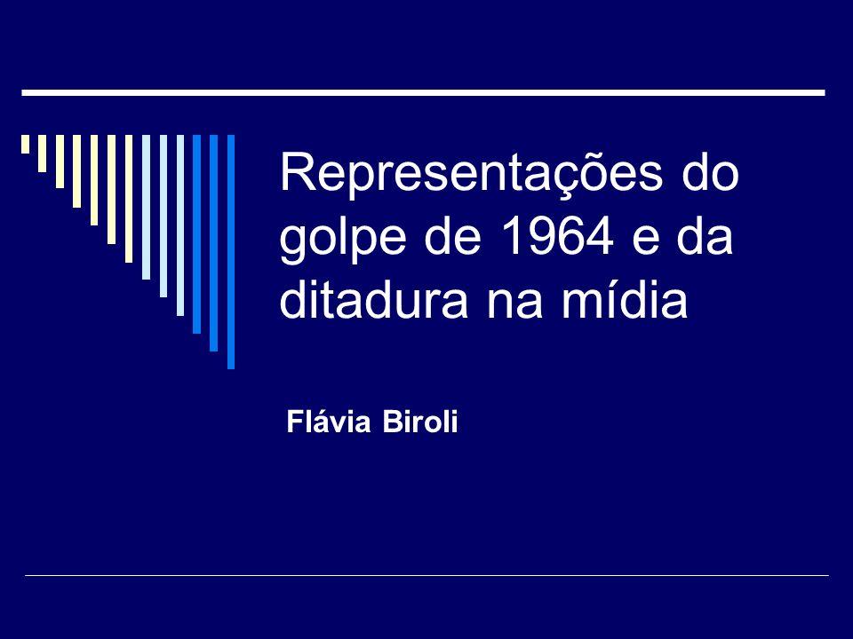 Representações do golpe de 1964 e da ditadura na mídia Flávia Biroli