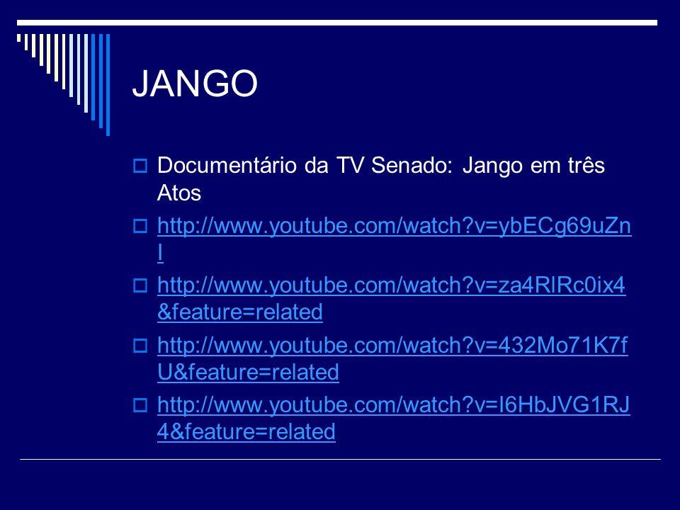 JANGO Documentário da TV Senado: Jango em três Atos http://www.youtube.com/watch?v=ybECg69uZn I http://www.youtube.com/watch?v=ybECg69uZn I http://www