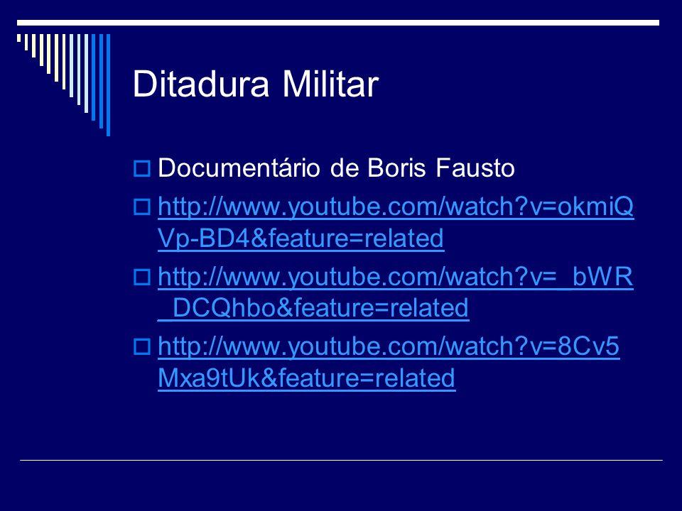 Ditadura Militar Documentário de Boris Fausto http://www.youtube.com/watch?v=okmiQ Vp-BD4&feature=related http://www.youtube.com/watch?v=okmiQ Vp-BD4&