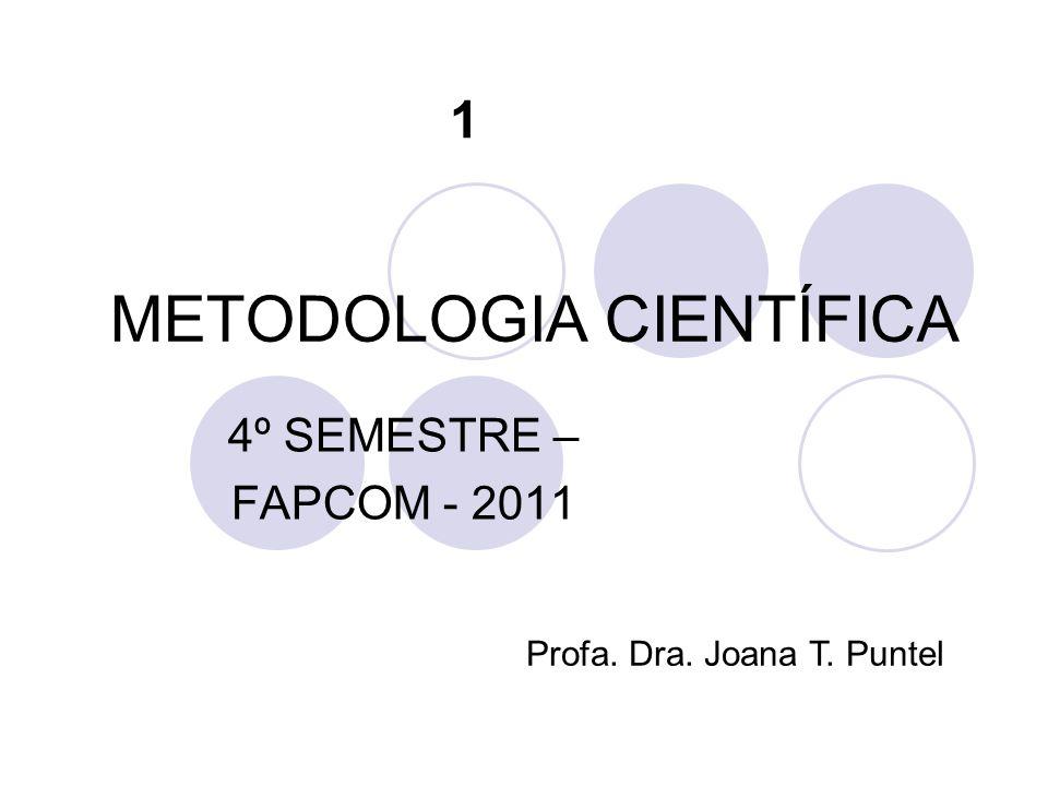 METODOLOGIA CIENTÍFICA 4º SEMESTRE – FAPCOM - 2011 Profa. Dra. Joana T. Puntel 1
