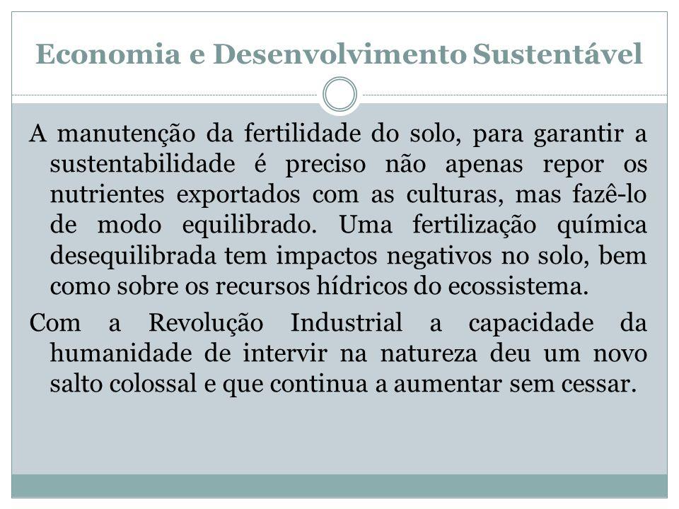 Economia e Desenvolvimento Sustentável A manutenção da fertilidade do solo, para garantir a sustentabilidade é preciso não apenas repor os nutrientes