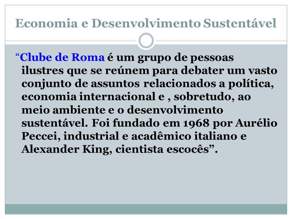 Economia e Desenvolvimento Sustentável Clube de Roma é um grupo de pessoas ilustres que se reúnem para debater um vasto conjunto de assuntos relaciona