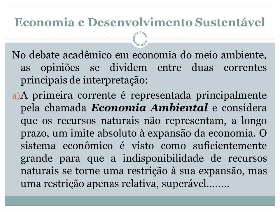 Economia e Desenvolvimento Sustentável No debate acadêmico em economia do meio ambiente, as opiniões se dividem entre duas correntes principais de int
