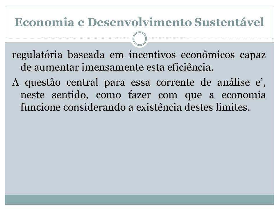 Economia e Desenvolvimento Sustentável regulatória baseada em incentivos econômicos capaz de aumentar imensamente esta eficiência. A questão central p