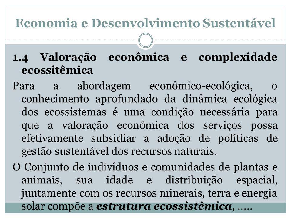 Economia e Desenvolvimento Sustentável 1.4 Valoração econômica e complexidade ecossitêmica Para a abordagem econômico-ecológica, o conhecimento aprofu