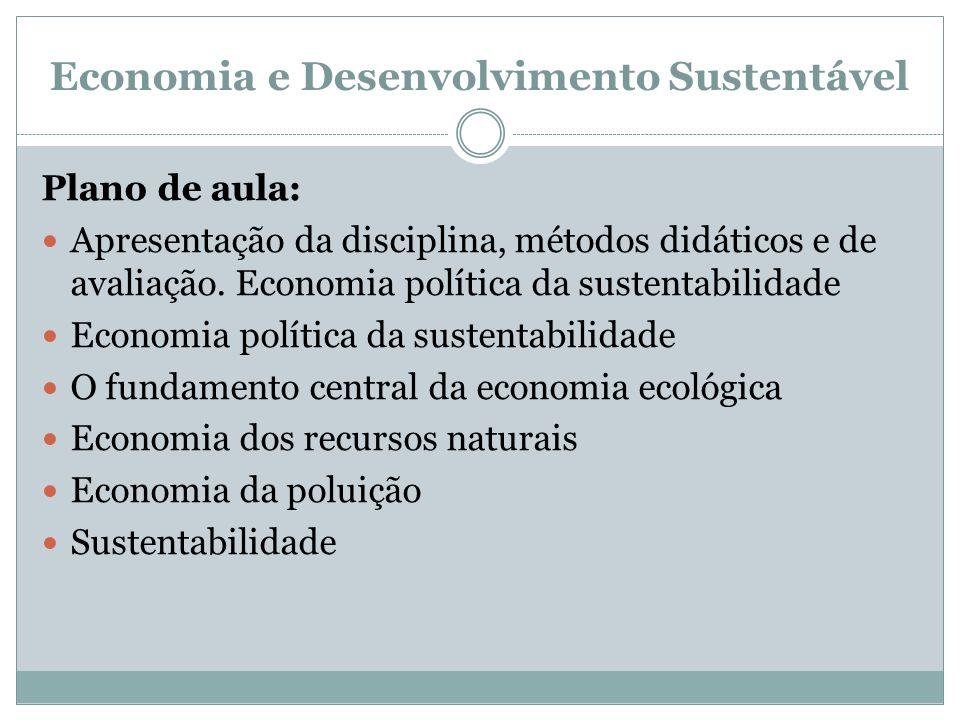Plano de aula: Apresentação da disciplina, métodos didáticos e de avaliação. Economia política da sustentabilidade Economia política da sustentabilida