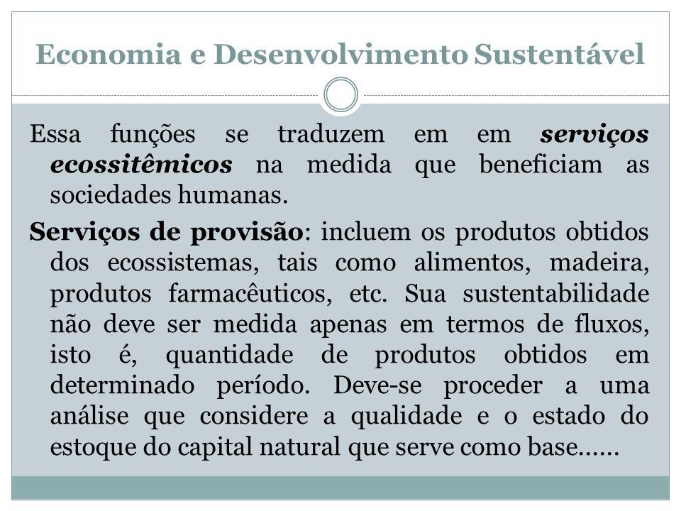 Economia e Desenvolvimento Sustentável Essa funções se traduzem em em serviços ecossitêmicos na medida que beneficiam as sociedades humanas. Serviços