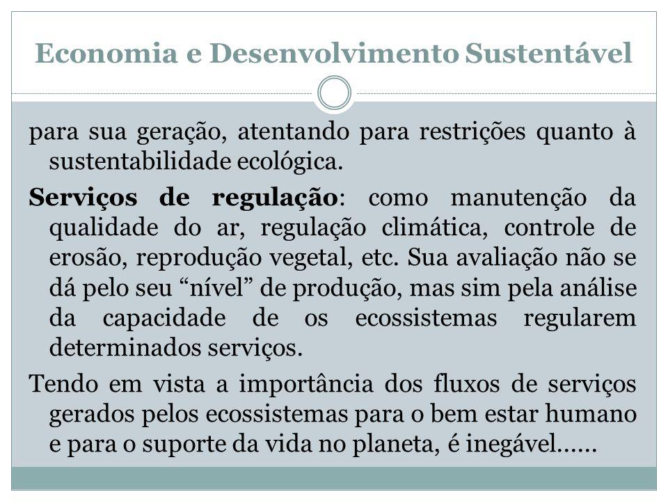 Economia e Desenvolvimento Sustentável para sua geração, atentando para restrições quanto à sustentabilidade ecológica. Serviços de regulação: como ma