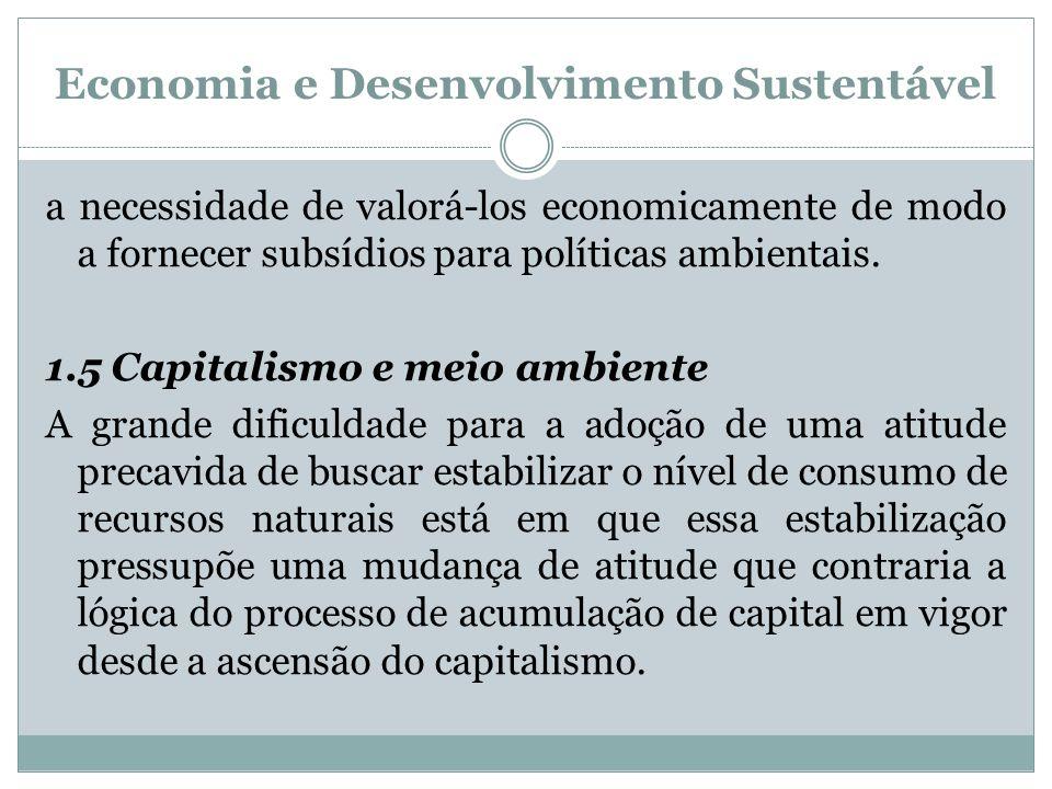 Economia e Desenvolvimento Sustentável a necessidade de valorá-los economicamente de modo a fornecer subsídios para políticas ambientais. 1.5 Capitali