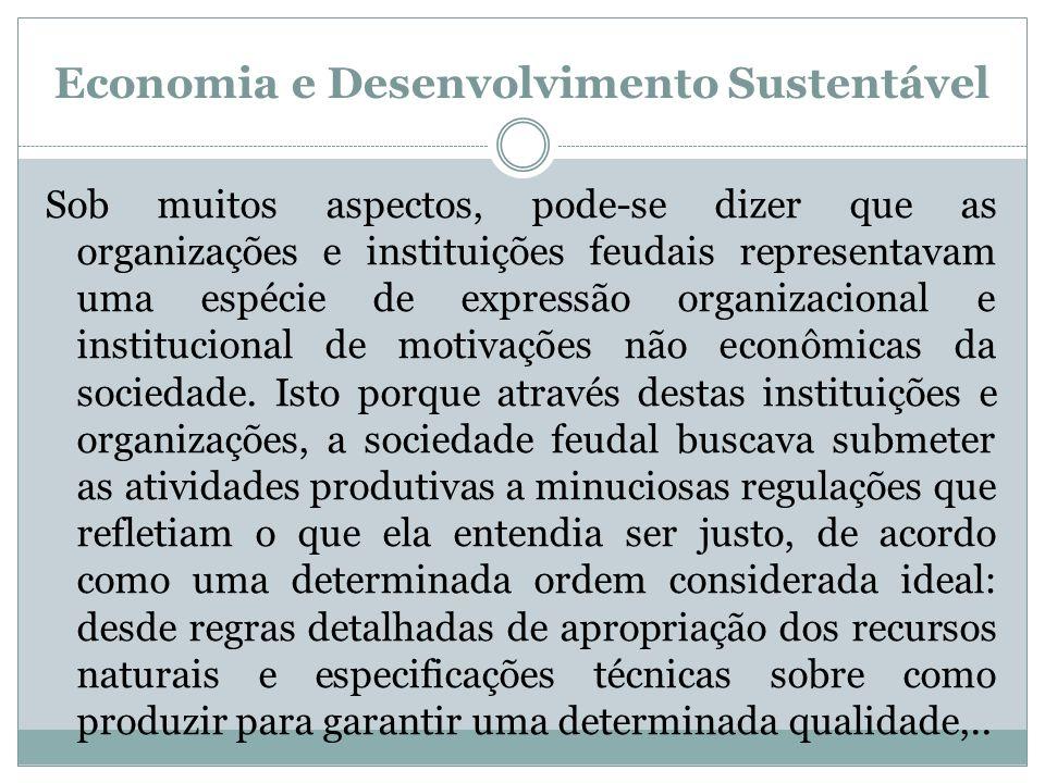 Economia e Desenvolvimento Sustentável Sob muitos aspectos, pode-se dizer que as organizações e instituições feudais representavam uma espécie de expr