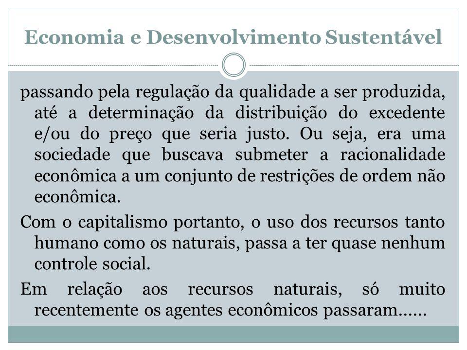 Economia e Desenvolvimento Sustentável passando pela regulação da qualidade a ser produzida, até a determinação da distribuição do excedente e/ou do p