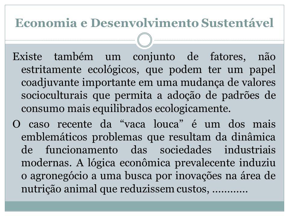 Economia e Desenvolvimento Sustentável Existe também um conjunto de fatores, não estritamente ecológicos, que podem ter um papel coadjuvante important