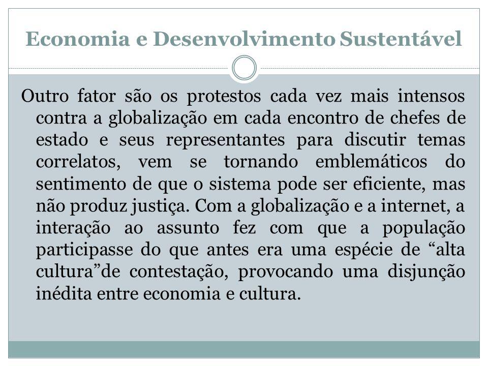 Economia e Desenvolvimento Sustentável Outro fator são os protestos cada vez mais intensos contra a globalização em cada encontro de chefes de estado