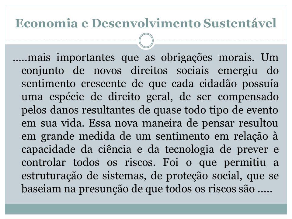 Economia e Desenvolvimento Sustentável …..mais importantes que as obrigações morais. Um conjunto de novos direitos sociais emergiu do sentimento cresc