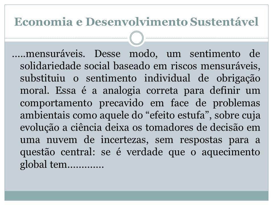 Economia e Desenvolvimento Sustentável.....mensuráveis. Desse modo, um sentimento de solidariedade social baseado em riscos mensuráveis, substituiu o
