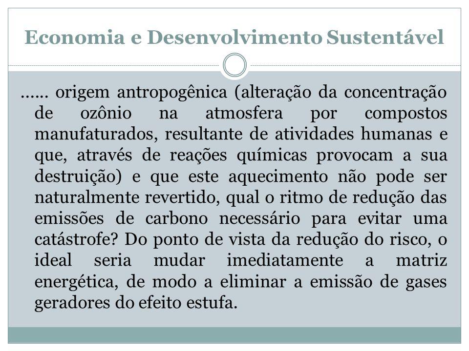 Economia e Desenvolvimento Sustentável...... origem antropogênica (alteração da concentração de ozônio na atmosfera por compostos manufaturados, resul